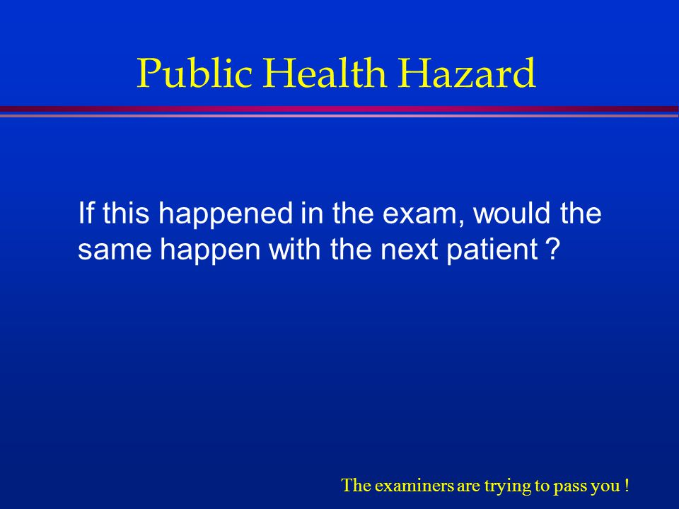 Public Health Hazard If this happened in the exam, would the same happen with the next patient .