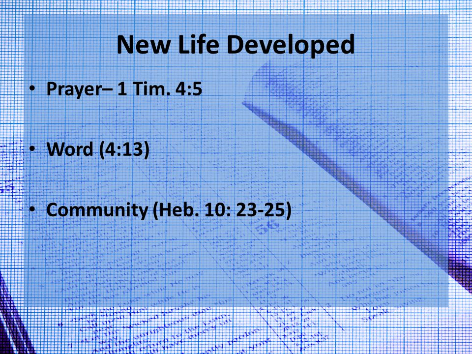 New Life Developed Prayer– 1 Tim. 4:5 Word (4:13) Community (Heb. 10: 23-25)