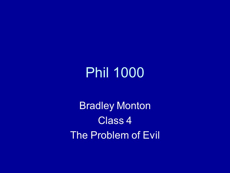 Phil 1000 Bradley Monton Class 4 The Problem of Evil