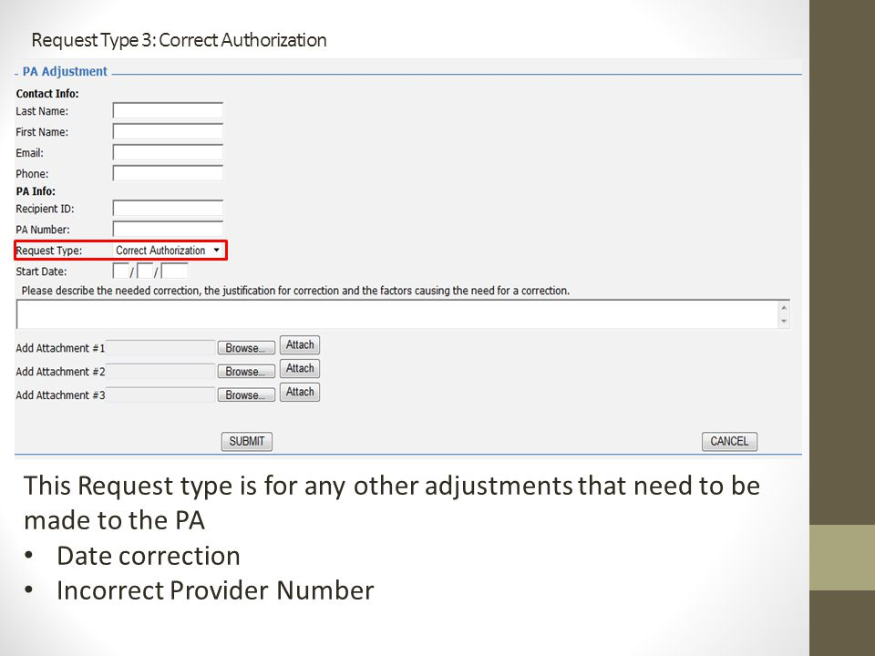 Request Type 3: Correct Authorization This Request type is for any other adjustments that need to be made to the PA Date correction Incorrect Provider