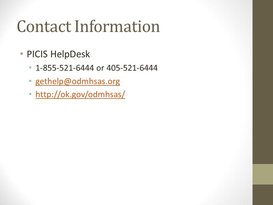 Contact Information PICIS HelpDesk 1-855-521-6444 or 405-521-6444 gethelp@odmhsas.org http://ok.gov/odmhsas/