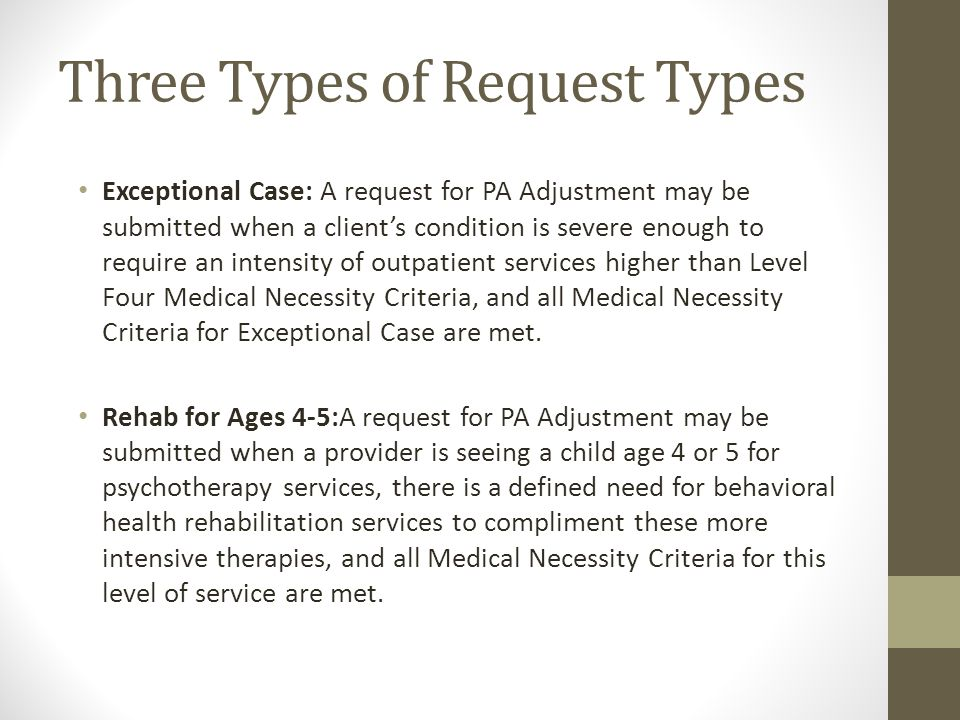 Three Types of Request Types Exceptional Case: A request for PA Adjustment may be submitted when a client's condition is severe enough to require an i