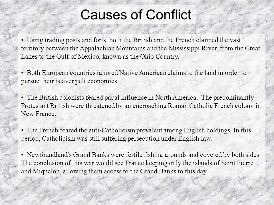Causes of Conflict Using trading posts and forts, both the British and the French claimed the vast territory between the Appalachian Mountains and the Mississippi River, from the Great Lakes to the Gulf of Mexico, known as the Ohio Country.