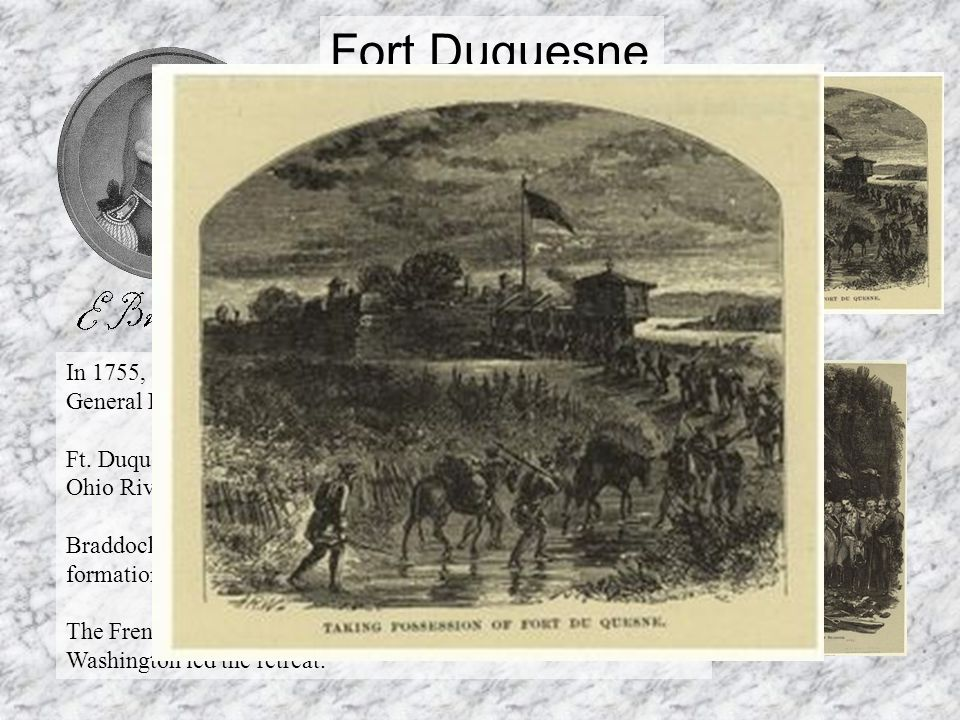 Fort Duquesne In 1755, the British mounted an assault on Ft.