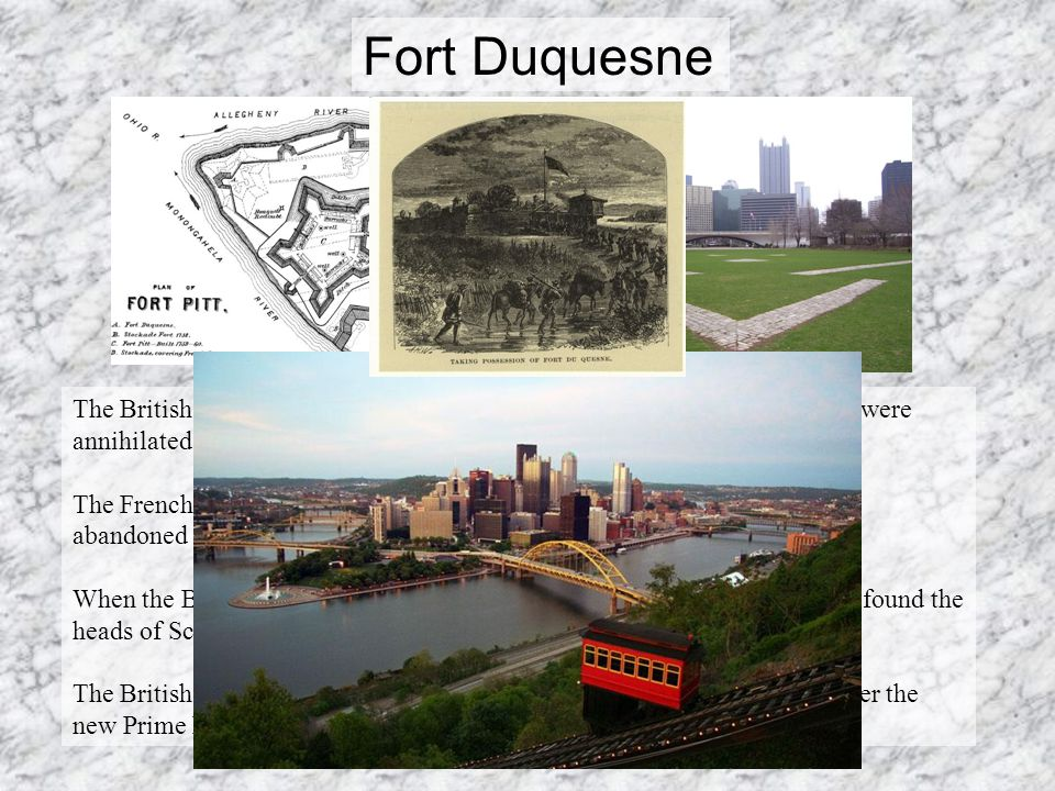 Fort Duquesne The British attempted another assault in 1758 with more men.
