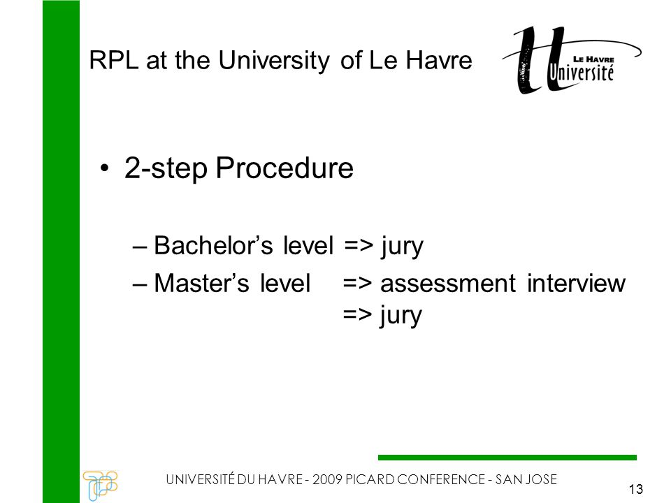 RPL at the University of Le Havre UNIVERSITÉ DU HAVRE - 2009 PICARD CONFERENCE - SAN JOSE 13 2-step Procedure –Bachelor's level => jury –Master's level => assessment interview => jury