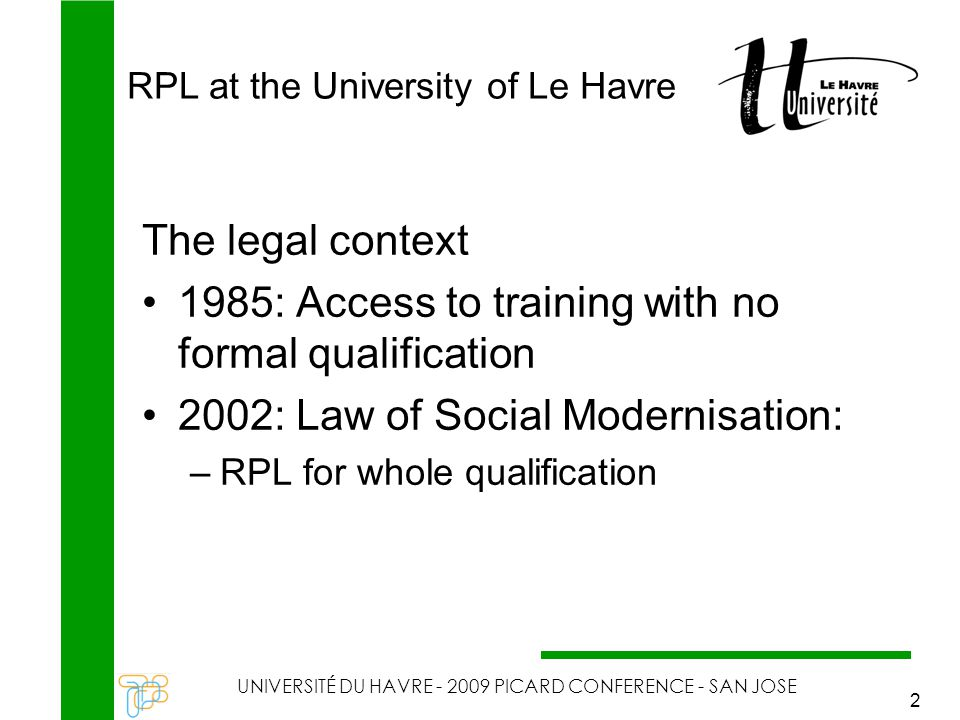 RPL at the University of Le Havre UNIVERSITÉ DU HAVRE - 2009 PICARD CONFERENCE - SAN JOSE 2 The legal context 1985: Access to training with no formal