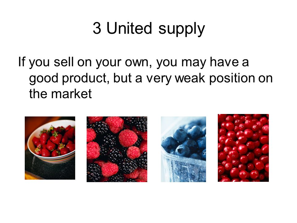 3 United supply If you sell on your own, you may have a good product, but a very weak position on the market