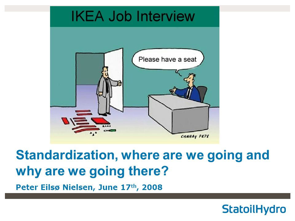 Standardization, where are we going and why are we going there? Peter Eilsø Nielsen, June 17 th, 2008