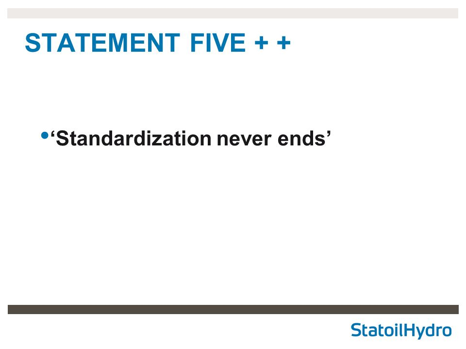 STATEMENT FIVE + + 'Standardization never ends'