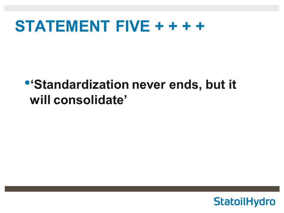 STATEMENT FIVE + + + + 'Standardization never ends, but it will consolidate'
