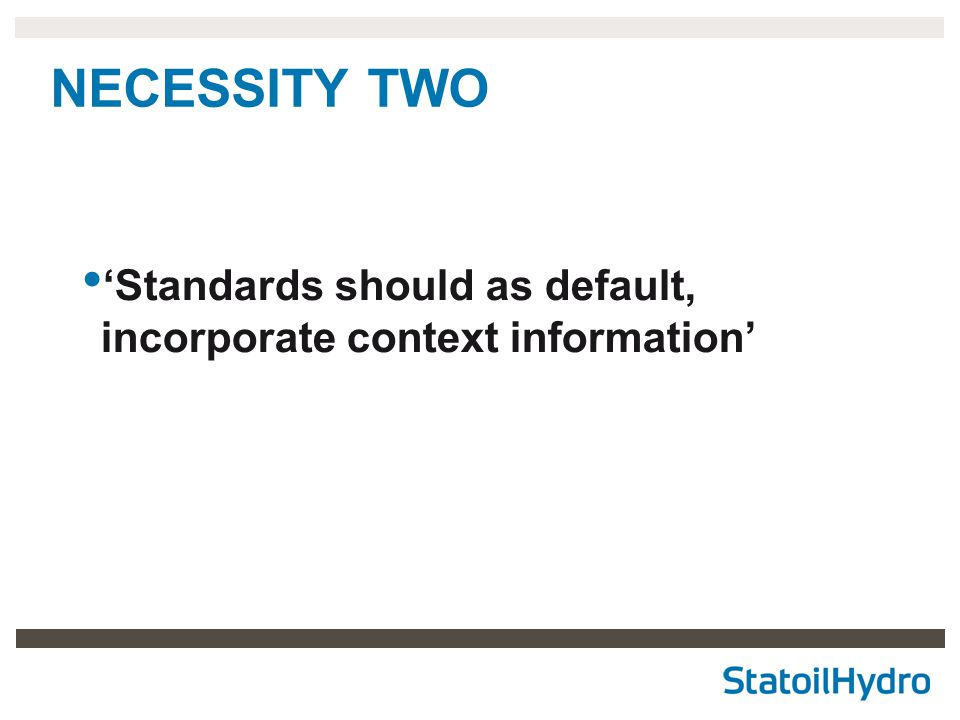 NECESSITY TWO 'Standards should as default, incorporate context information'