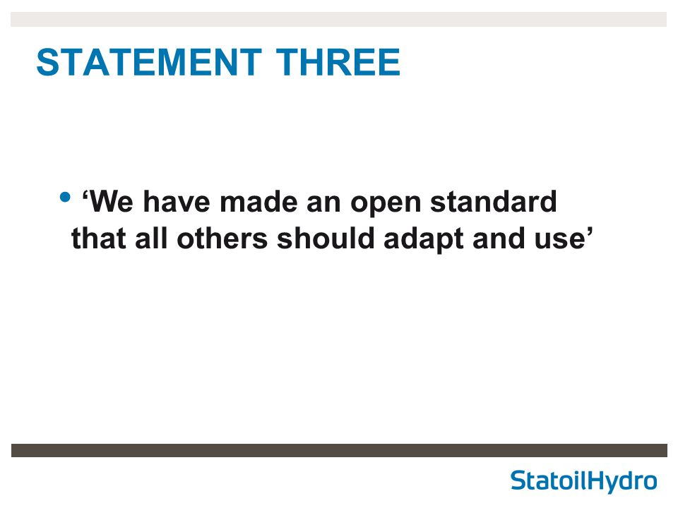 STATEMENT THREE ++ 'We have made an open standard and a TOOLKIT that all others should adapt and use'