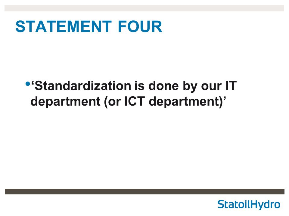 STATEMENT FOUR 'Standardization is done by our IT department (or ICT department)'