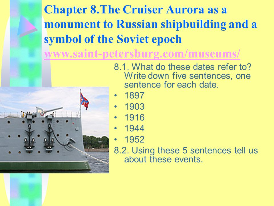 Chapter 8.The Cruiser Aurora as a monument to Russian shipbuilding and a symbol of the Soviet epoch www.saint-petersburg.com/museums/ 8.1.