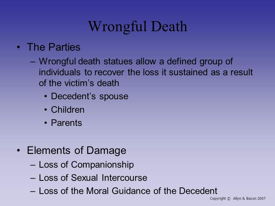 Wrongful Death The Parties –Wrongful death statues allow a defined group of individuals to recover the loss it sustained as a result of the victim's d