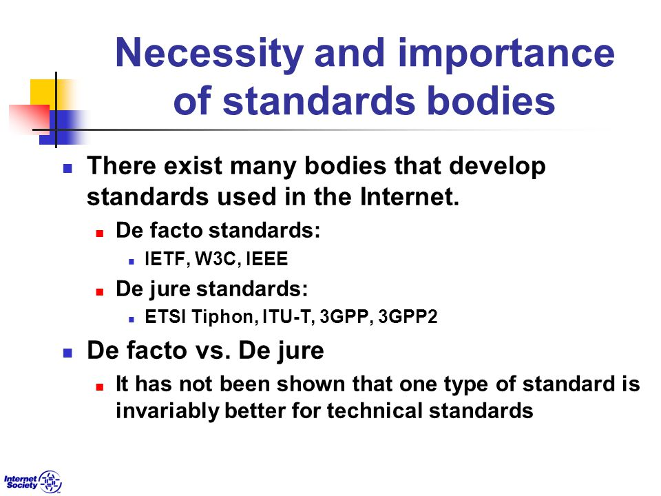 Necessity and importance of standards bodies There exist many bodies that develop standards used in the Internet.