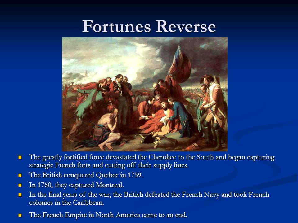 Fortunes Reverse The greatly fortified force devastated the Cherokee to the South and began capturing strategic French forts and cutting off their sup