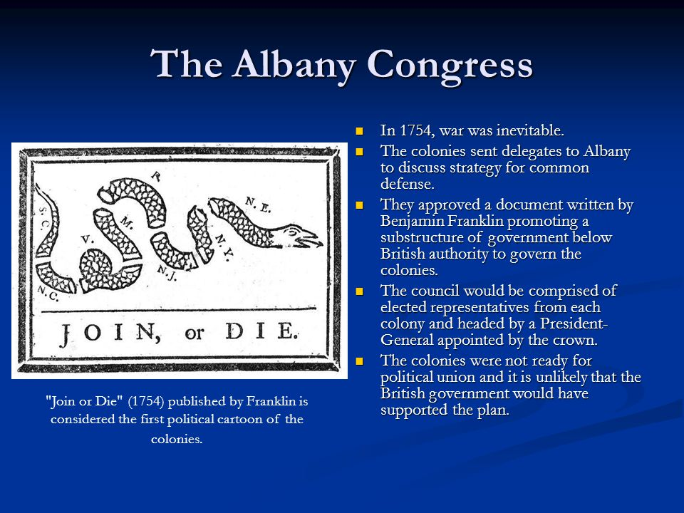 The Albany Congress In 1754, war was inevitable. The colonies sent delegates to Albany to discuss strategy for common defense. They approved a documen