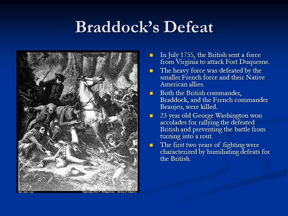 Braddock's Defeat In July 1755, the British sent a force from Virginia to attack Fort Duquesne. The heavy force was defeated by the smaller French for