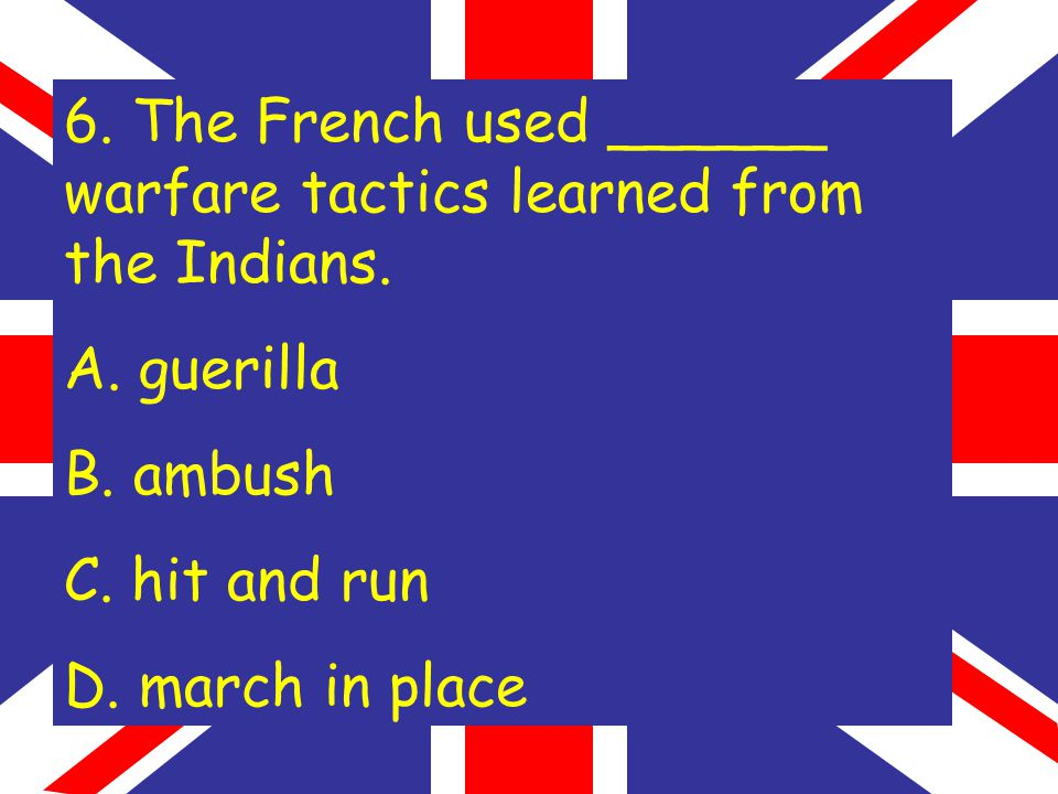 6. The French used ______ warfare tactics learned from the Indians.