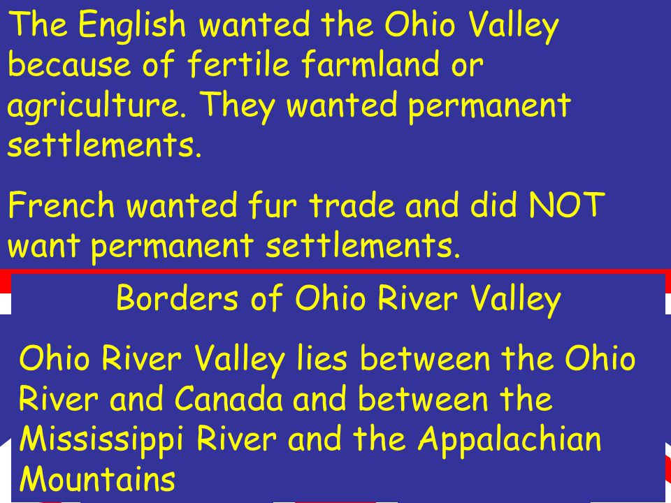 The English wanted the Ohio Valley because of fertile farmland or agriculture.