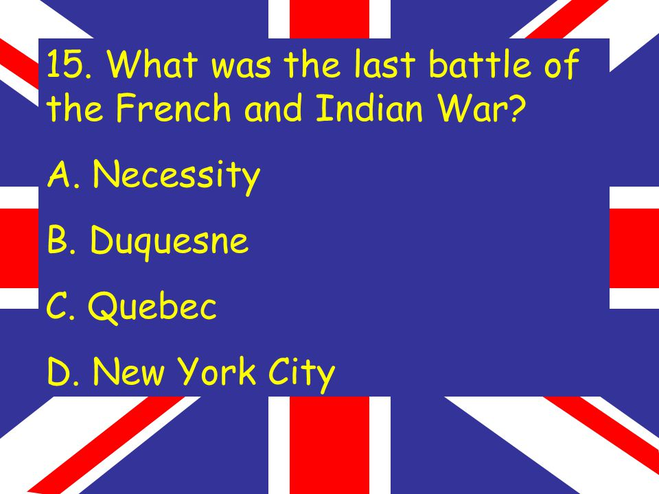 15. What was the last battle of the French and Indian War.