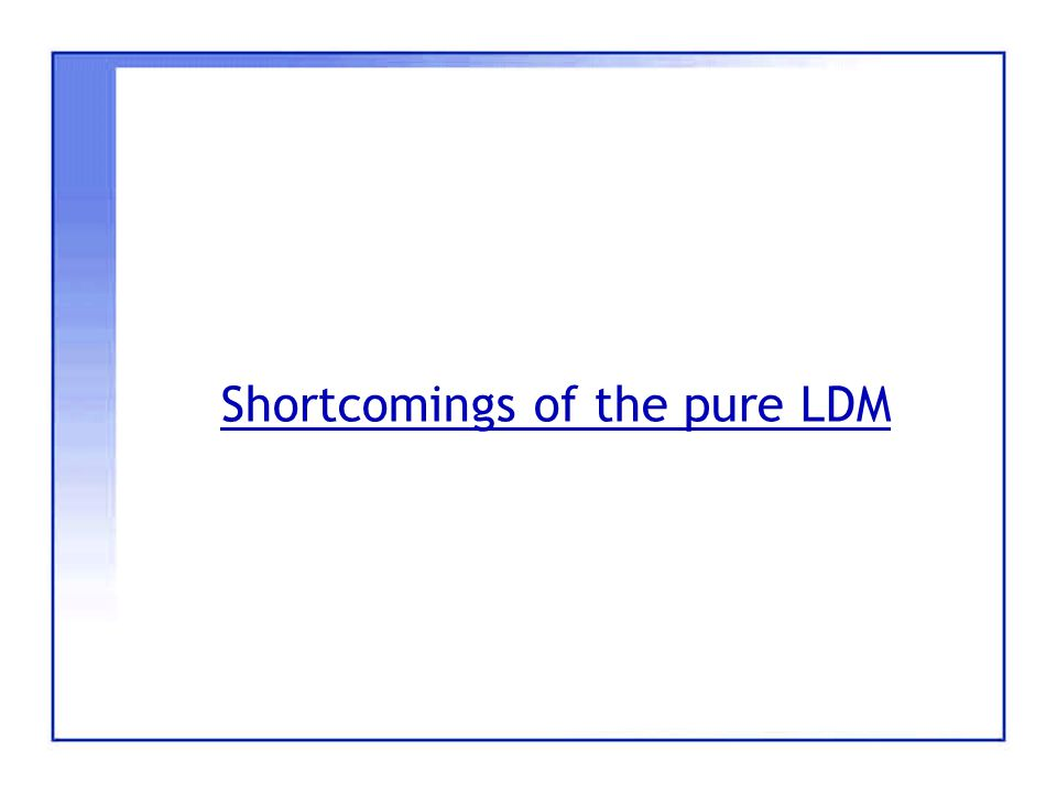 Shortcomings of the pure LDM
