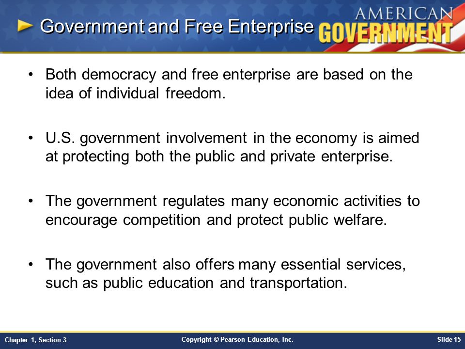 Copyright © Pearson Education, Inc.Slide 15 Chapter 1, Section 3 Government and Free Enterprise Both democracy and free enterprise are based on the id