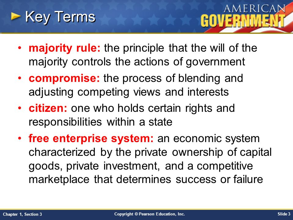 Copyright © Pearson Education, Inc.Slide 14 Chapter 1, Section 3 How Free Enterprise Works Free enterprise, also called capitalism, is an economic system based on private ownership, individual initiative, profit, and competition.