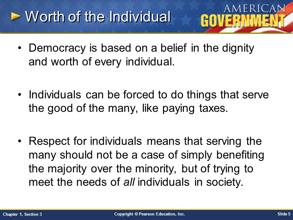 Copyright © Pearson Education, Inc.Slide 5 Chapter 1, Section 3 Worth of the Individual Democracy is based on a belief in the dignity and worth of eve