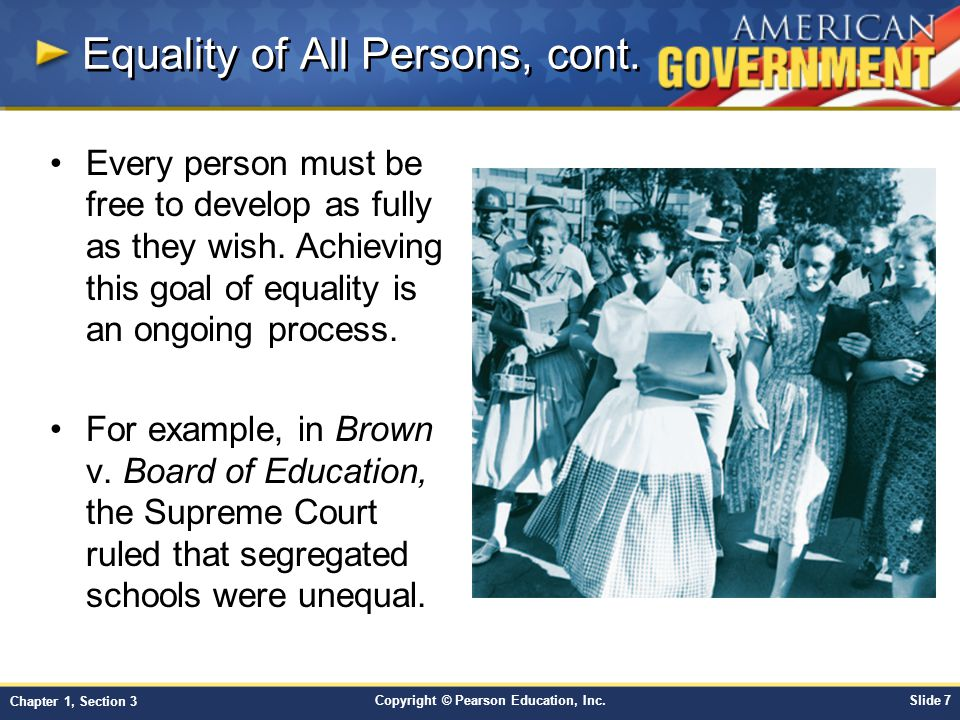Copyright © Pearson Education, Inc.Slide 7 Chapter 1, Section 3 Equality of All Persons, cont. Every person must be free to develop as fully as they w