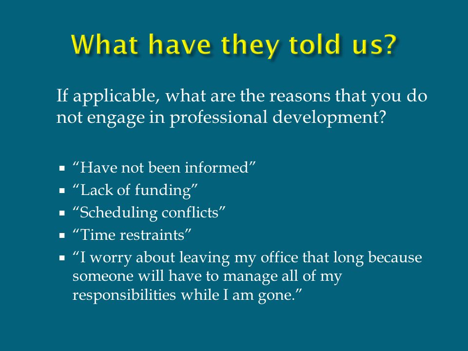 If applicable, what are the reasons that you do not engage in professional development.