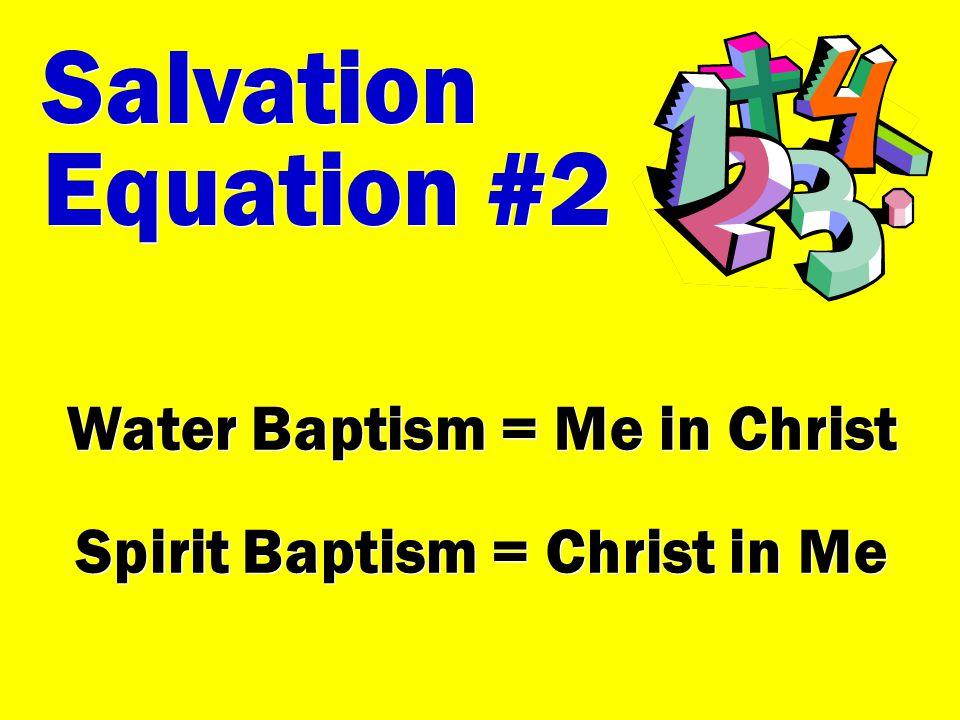 Salvation Equation #2 Salvation Equation #2 Water Baptism = Me in Christ Spirit Baptism = Christ in Me Water Baptism = Me in Christ Spirit Baptism = C