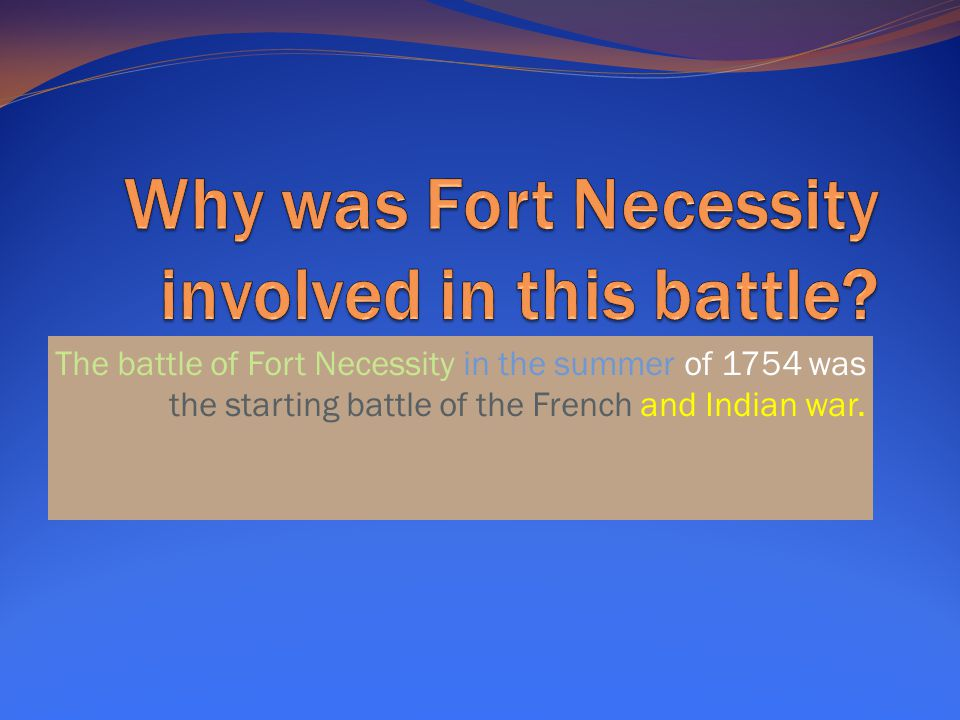 Fort Necessity was located in southwestern Pennsylvania