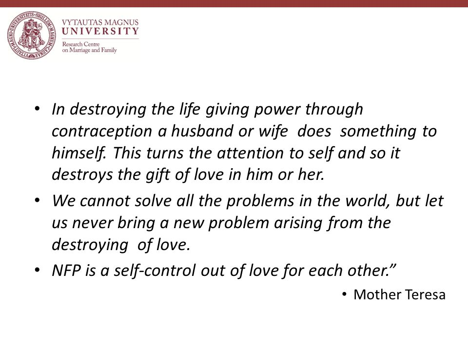 In destroying the life giving power through contraception a husband or wife does something to himself.