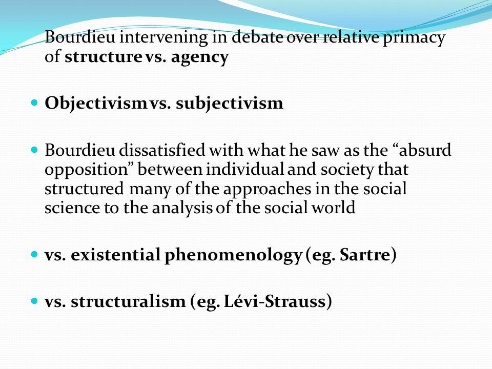 Bourdieu intervening in debate over relative primacy of structure vs.