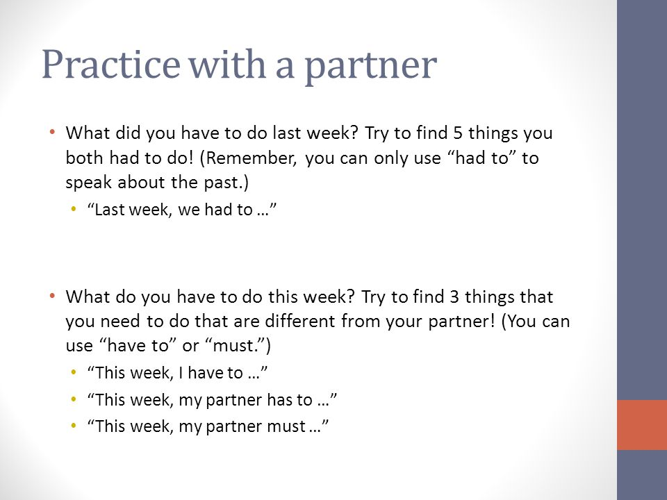 Practice with a partner What did you have to do last week.