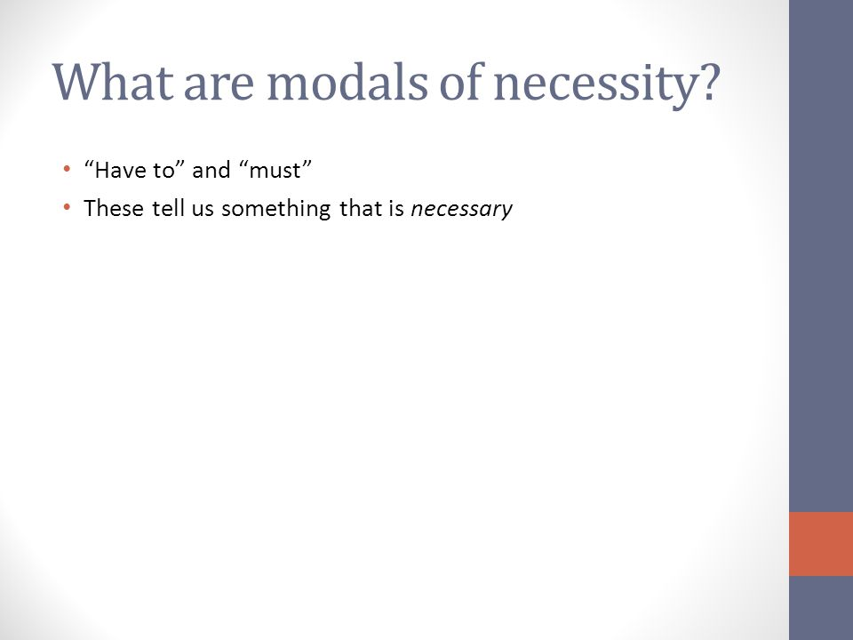 What are modals of necessity? Have to and must These tell us something that is necessary