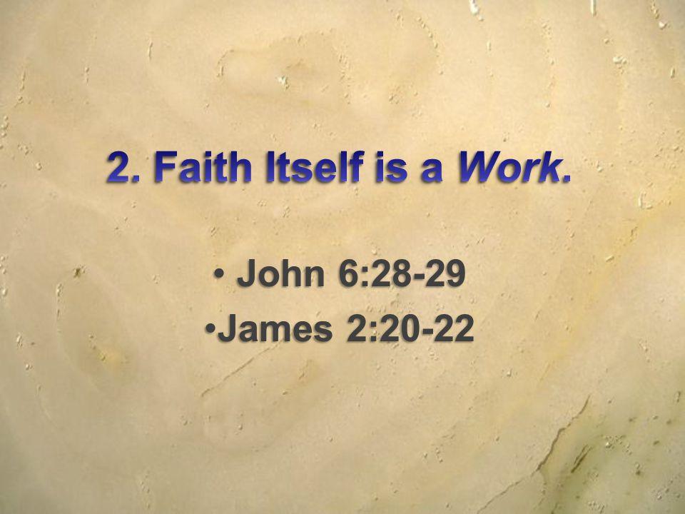 John 6:28-29 John 6:28-29 James 2:20-22James 2:20-22