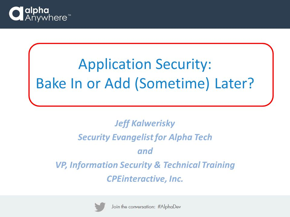 Application Security: Bake In or Add (Sometime) Later.