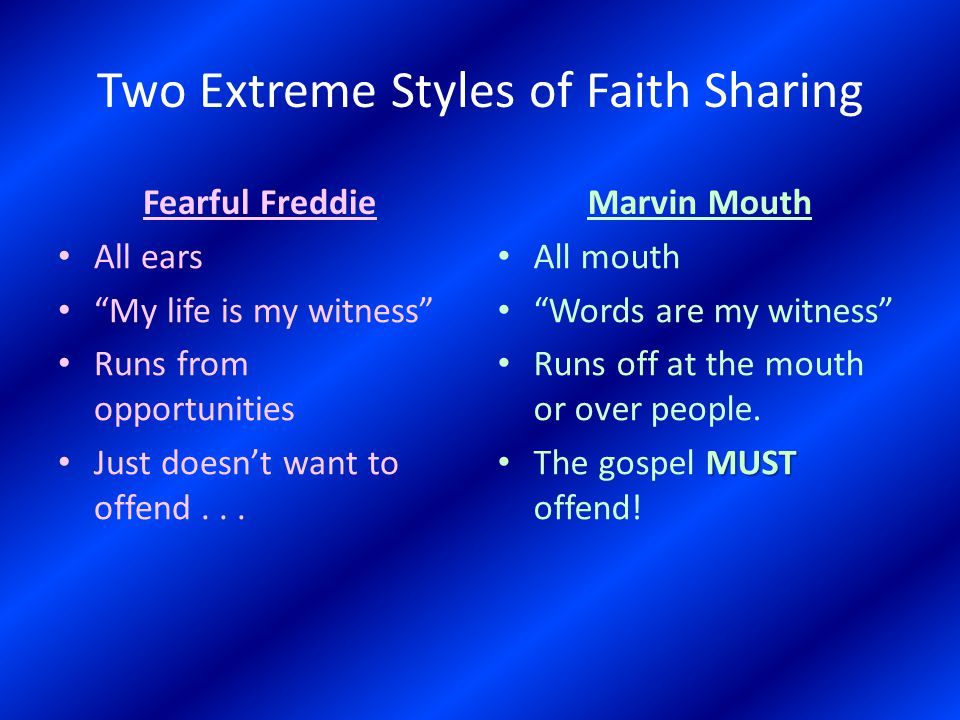 Two Extreme Styles of Faith Sharing Fearful Freddie All ears My life is my witness Runs from opportunities Just doesn't want to offend...