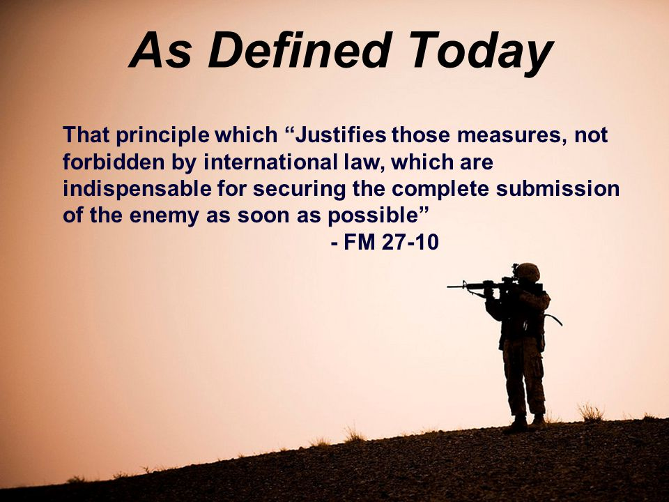 """As Defined Today That principle which """"Justifies those measures, not forbidden by international law, which are indispensable for securing the complete"""