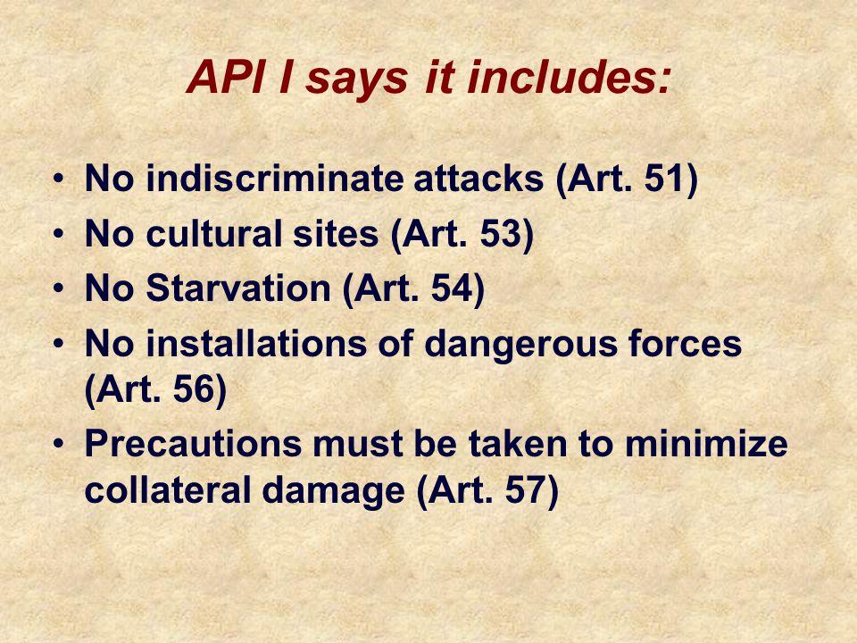 API I says it includes: No indiscriminate attacks (Art. 51) No cultural sites (Art. 53) No Starvation (Art. 54) No installations of dangerous forces (