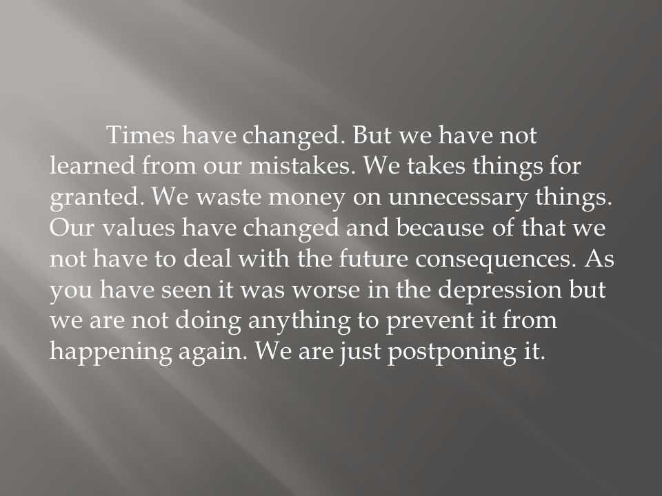 Times have changed. But we have not learned from our mistakes.