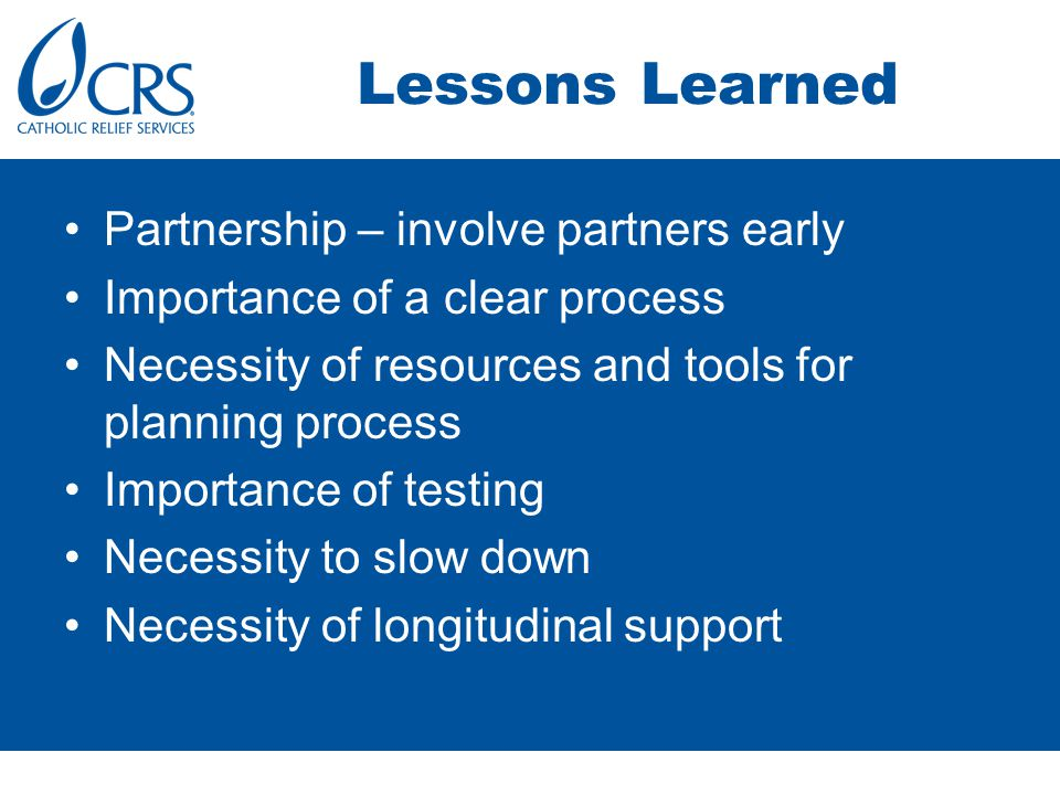 Lessons Learned Partnership – involve partners early Importance of a clear process Necessity of resources and tools for planning process Importance of testing Necessity to slow down Necessity of longitudinal support