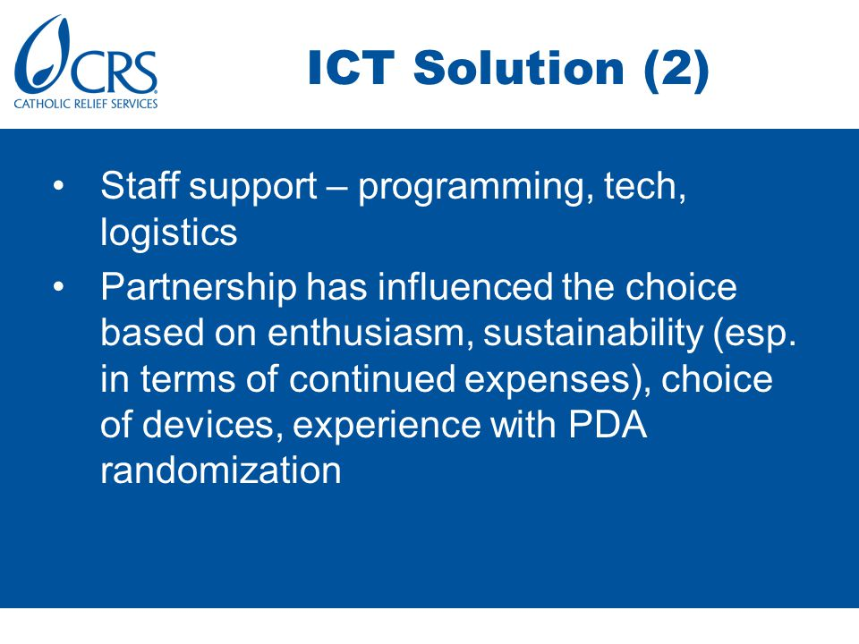 ICT Solution (2) Staff support – programming, tech, logistics Partnership has influenced the choice based on enthusiasm, sustainability (esp.