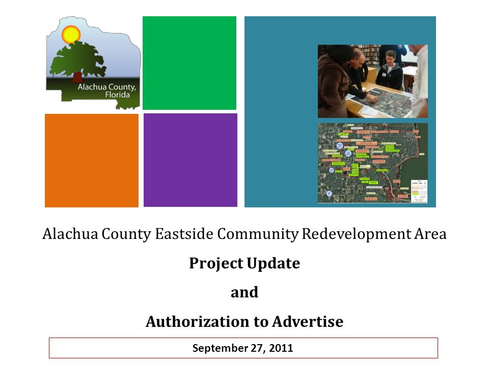 Alachua County Eastside Community Redevelopment Area Project Update and Authorization to Advertise September 27, 2011