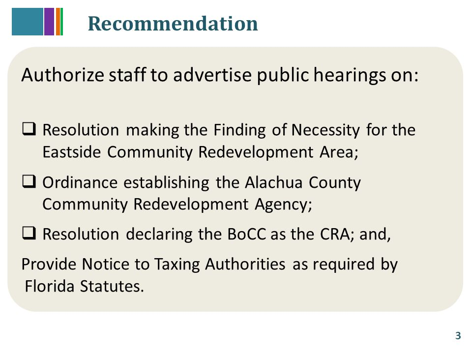 Authorize staff to advertise public hearings on:  Resolution making the Finding of Necessity for the Eastside Community Redevelopment Area;  Ordinance establishing the Alachua County Community Redevelopment Agency;  Resolution declaring the BoCC as the CRA; and, Provide Notice to Taxing Authorities as required by Florida Statutes.