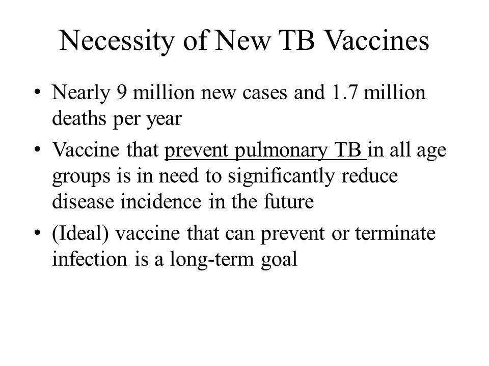 Clinical Developments of Live TB Vaccines 1.Phase I: safety and immunogenicity evaluation in small study group (10 participants) 2.Phase II: optimization of dose and admin.